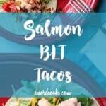 pinterest pin for salmon blt tacos